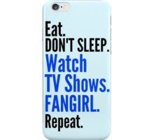 EAT, DON'T SLEEP, WATCH TV SHOWS, FANGIRL, REPEAT (black) iPhone Case/Skin