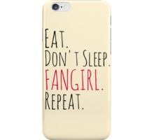 EAT, DON'T SLEEP, FANGIRL, REPEAT iPhone Case/Skin