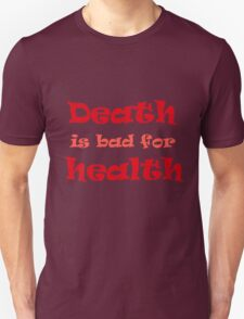 Death is bad for health T-Shirt