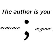 The author is you and the sentence is your life (Semicolon) by Sagemerchxo