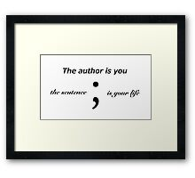 The author is you and the sentence is your life (Semicolon) Framed Print