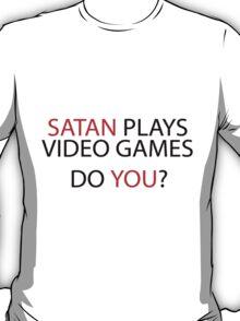 Satan plays video games, do you? T-Shirt