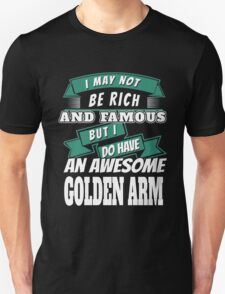 I MAY NOT BE RICH AND FAMOUS BUT I DO HAVE AN AWESOME GOLDEN ARM T-Shirt