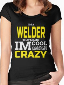I'M A WELDER THAT MEANS IM COOL COLLECTED PASSIONATE CRAZY Women's Fitted Scoop T-Shirt