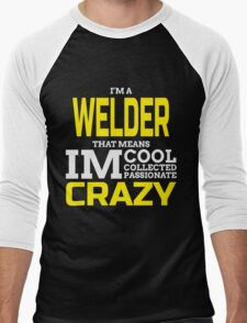I'M A WELDER THAT MEANS IM COOL COLLECTED PASSIONATE CRAZY Men's Baseball ¾ T-Shirt