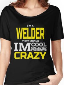 I'M A WELDER THAT MEANS IM COOL COLLECTED PASSIONATE CRAZY Women's Relaxed Fit T-Shirt