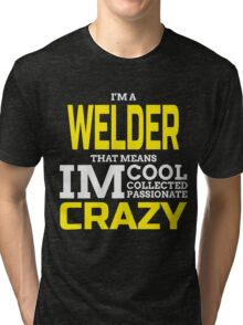 I'M A WELDER THAT MEANS IM COOL COLLECTED PASSIONATE CRAZY Tri-blend T-Shirt