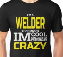 I'M A WELDER THAT MEANS IM COOL COLLECTED PASSIONATE CRAZY Unisex T-Shirt