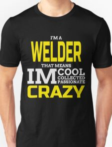 I'M A WELDER THAT MEANS IM COOL COLLECTED PASSIONATE CRAZY T-Shirt