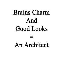 Brains Charm And Good Looks = An Architect  Photographic Print