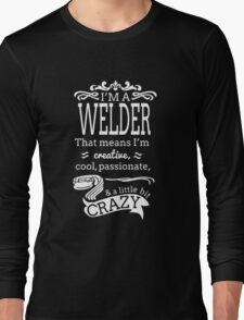 I'M A WELDER THAT MEANS I'M CREATIVE COOL PASSIONATE & A LITTLE BIT CRAZY Long Sleeve T-Shirt