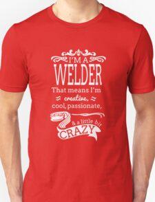 I'M A WELDER THAT MEANS I'M CREATIVE COOL PASSIONATE & A LITTLE BIT CRAZY T-Shirt
