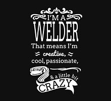 I'M A WELDER THAT MEANS I'M CREATIVE COOL PASSIONATE & A LITTLE BIT CRAZY Unisex T-Shirt