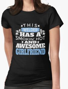 THIS WELDER HAS A SMOKIN' HOT AND AWESOME GIRLFRIEND Womens Fitted T-Shirt