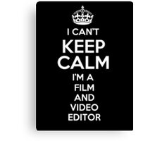 I can't keep calm I'm a Film And Video Editor! Canvas Print