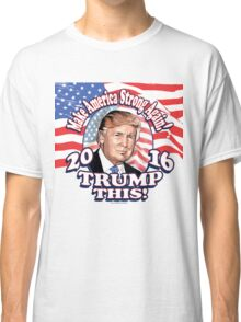 Trump This 2016 Donald Trump Portrait Classic T-Shirt
