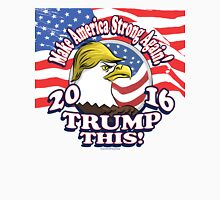 Trump This 2016 Not So Bald Eagle Unisex T-Shirt
