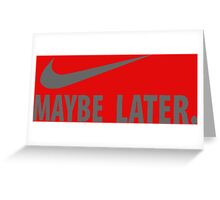 NIKE - Maybe Later Greeting Card