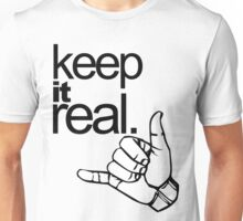 keep it real. Unisex T-Shirt