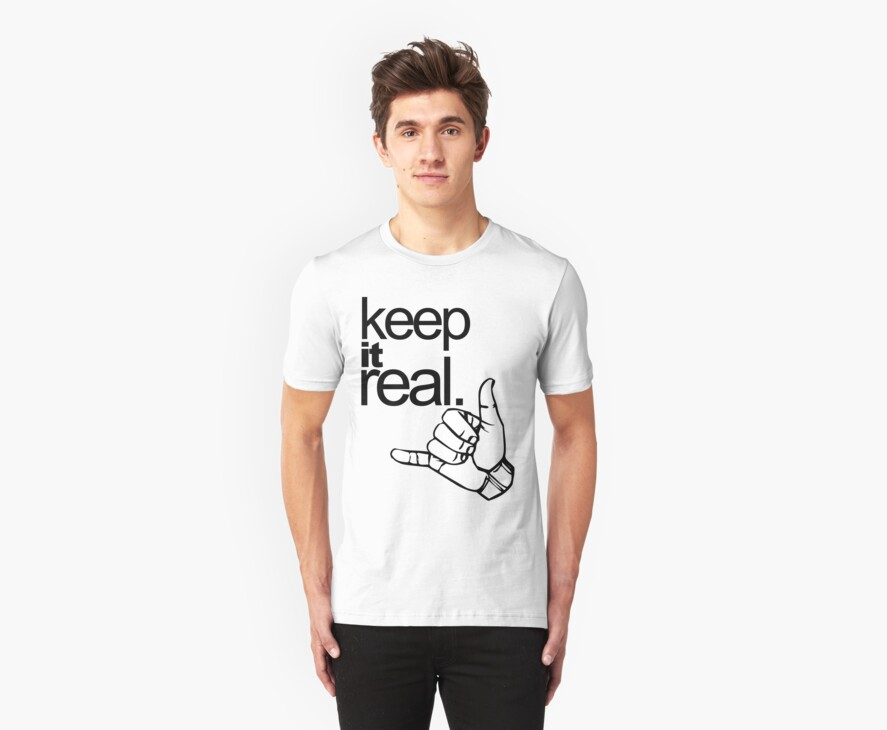 keep it real. by chids