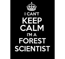 I can't keep calm I'm a Forest Scientist! Photographic Print