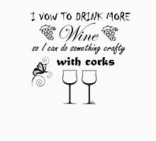 I vow to drink more wine so I can do something crafty with corks Unisex T-Shirt
