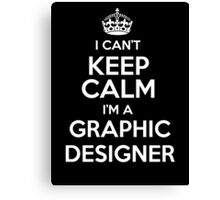 I can't keep calm I'm a Graphic Designer! Canvas Print