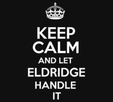 Keep calm and let Eldridge handle it! by RonaldSmith