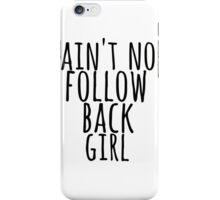 Ain't Know Follow Back Girl iPhone Case/Skin