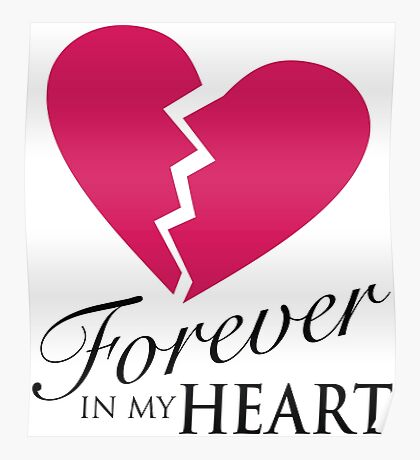 Forever In My Heart - Love One Memorial Graphic Poster