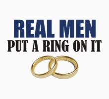 Real Men Put a Ring On It by Delgard