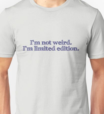 I'm not weird I'm limited edition Unisex T-Shirt