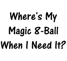 Where's My Magic 8-Ball When I Need It? by geeknirvana