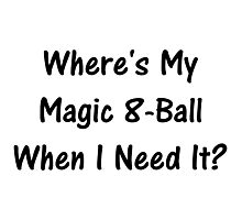 Where's My Magic 8-Ball When I Need It? Photographic Print