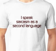 I speak sarcasm as a second language Unisex T-Shirt