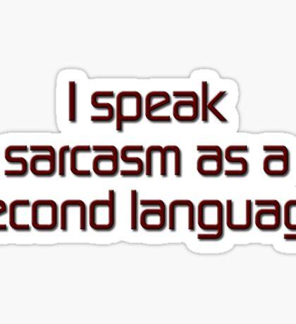 I speak sarcasm as a second language Sticker