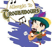 ALLERGIC TO TROUBADOURS by DevilDino