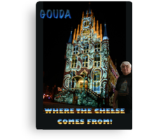 """I hear an accent."" ""Yes. I come from Gouda. Where the cheese comes from.""  Canvas Print"