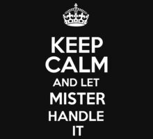 Keep calm and let Mister handle it! by RonaldSmith