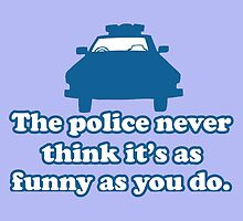 Police car the police never think it's as funny as you do by funnyshirts
