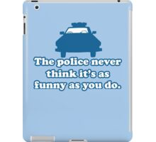 Police car the police never think it's as funny as you do iPad Case/Skin