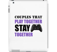 Couples that Play Together Stay Together (Video Games) iPad Case/Skin