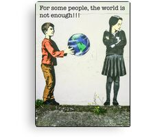 For some people, the world is not enough!! Canvas Print