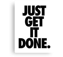 JUST GET IT DONE. Canvas Print