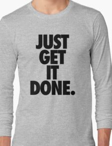 JUST GET IT DONE. Long Sleeve T-Shirt
