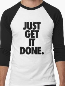 JUST GET IT DONE. Men's Baseball ¾ T-Shirt