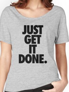 JUST GET IT DONE. Women's Relaxed Fit T-Shirt