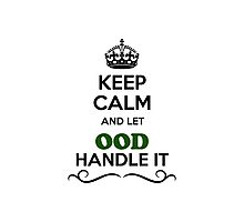 Keep Calm and Let OOD Handle it Photographic Print