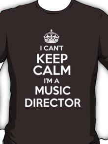 I can't keep calm I'm a Music Director! T-Shirt