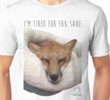 I'm Tired For Fox Sake  Unisex T-Shirt